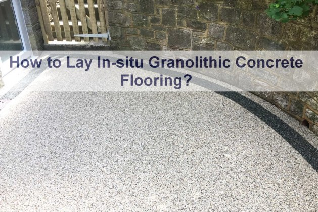 How to Lay In-situ Granolithic Concrete Flooring? [PDF]