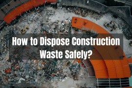How to dispose of Construction Waste Safely?