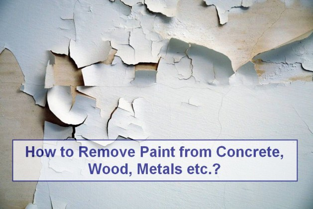 How to Remove Paint from Concrete, Wood, Metals, etc.? [PDF]