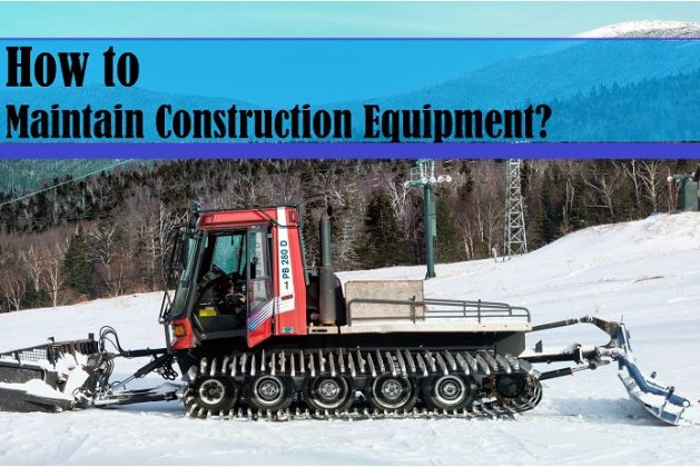 How to Maintain Construction Equipment? [PDF]