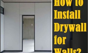 How to Install Drywall Panels for Wall Construction?